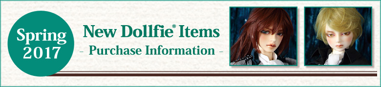Spring 2017 New Dollfie Items - Purchase Information -