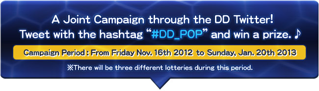 """2969561e0 A Joint Campaign through the DD Twitter!Tweet with the hashtag """"#DD_POP"""""""